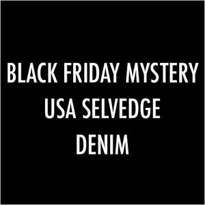 Black Friday Mystery USA Selvedge Denim