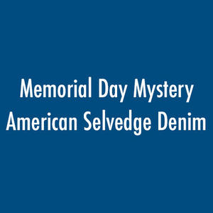 Memorial Day Mystery American Selvedge Denim